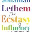 Inprint Jonathan Lethem April 2013 Ecstasy of Influence book cover