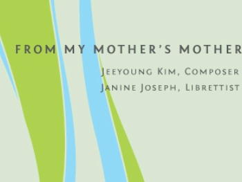 Houston Grand Opera East + West presents <i>From my Mother's Mother</i>
