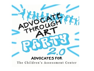 """Second Annual """"Advocate Through Art Party"""" benefiting The Children's Assessment Center"""