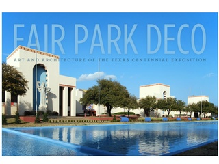 Fair Park Deco: Art & Architecture of the Texas Centennial Exposition