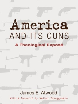Lecture: &quot;America and Its Guns: A Theological Expose&quot; by Rev. James Atwood 