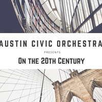 Austin Civic Orchestra presents On the 20th Century