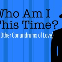 Stages Repertory Theatre presents Who Am I This Time? (& Other Conundrums of Love)