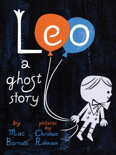 Leo: A Ghost Story by Mac Barnett and Christian Robinson