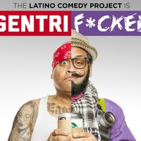 "The Latino Comedy Project presents ""Gentrif*cked"""