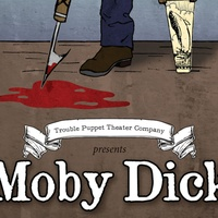 Trouble Puppet Theater Company presents <i>Moby Dick</i>