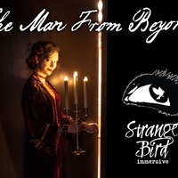 Strange Bird Immersive presents The Man from Beyond