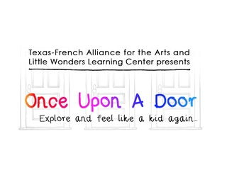 Once Upon A Door Festival presented by Little Wonders Learning Center and The Texan-French Alliance for the Arts