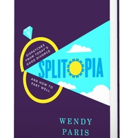 Splitopia: Dispatches from Today's Good Divorce and How to Part Well