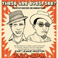 Art League Houston & El Cangrejito CD Release Party: These Are Eyes, See? by David Dove and Jawwaad Taylor