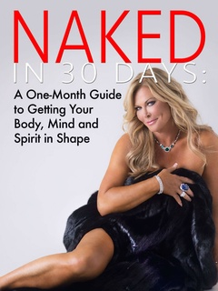 Theresa Roemer/Naked in 30 Days: a One Month Guide to Getting Your Body, Mind and Spirit