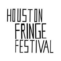 Fifth Annual Houston Fringe Festival