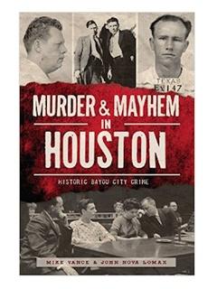 Murder & Mayhem in Houston: Historic Bayou City Crime