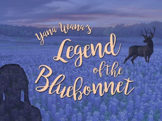 Dallas Children's Theater presents Yana Wana's Legend of the Bluebonnet