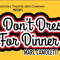 The Caduceus Theater Arts Company presents <i>Don't Dress For Dinner</i>