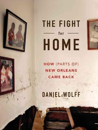 The Fight for Home- How (Parts of) New Orleans Came Back, book, Daniel Wolff