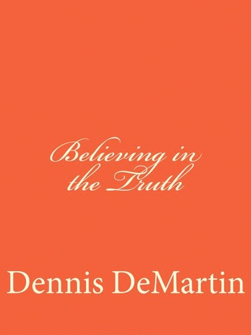 Believing in the Truth, Dennis DeMartin, book cover