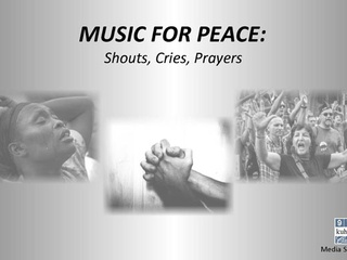 """Foundation for Modern Music presents """"Music for Peace: Shouts, Cries, Prayers"""""""