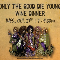 Only the Good Die Young Wine Dinner