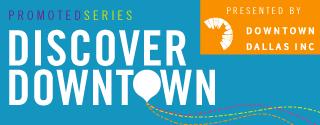 Discover Downtown Dallas
